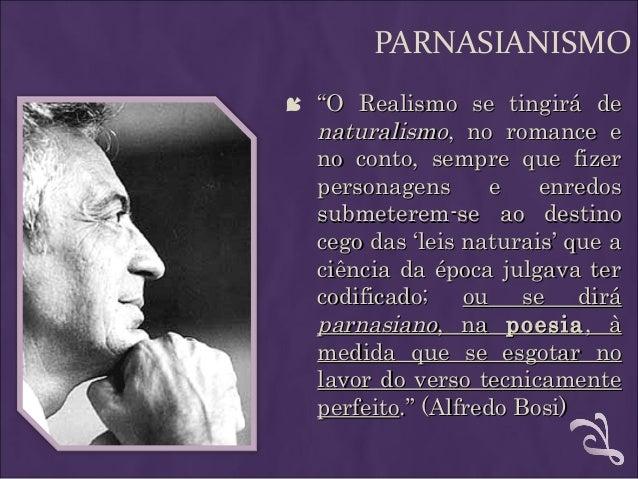 """PARNASIANISMO  """"""""O Realismo se tingirá deO Realismo se tingirá de naturalismonaturalismo, no romance e, no romance e no c..."""