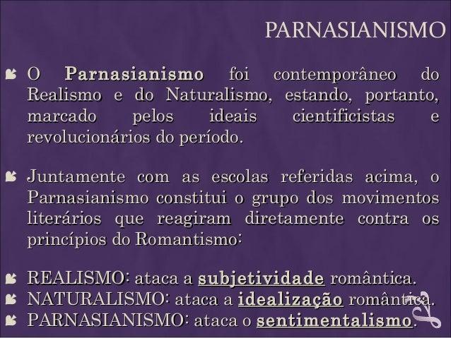 PARNASIANISMO  OO ParnasianismoParnasianismo foi contemporâneo dofoi contemporâneo do Realismo e do Naturalismo, estando,...