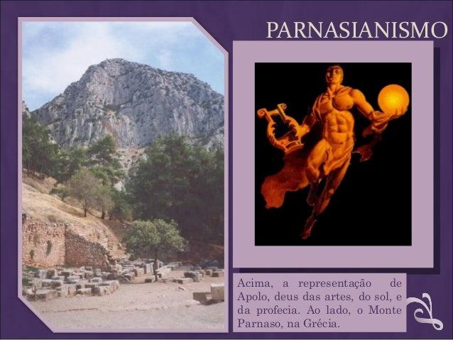 PARNASIANISMO Acima, a representação de Apolo, deus das artes, do sol, e da profecia. Ao lado, o Monte Parnaso, na Grécia.