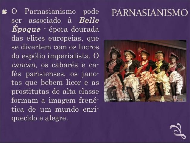 PARNASIANISMO O Parnasianismo pode ser associado à Belle Époque - época dourada das elites europeias, que se divertem com...