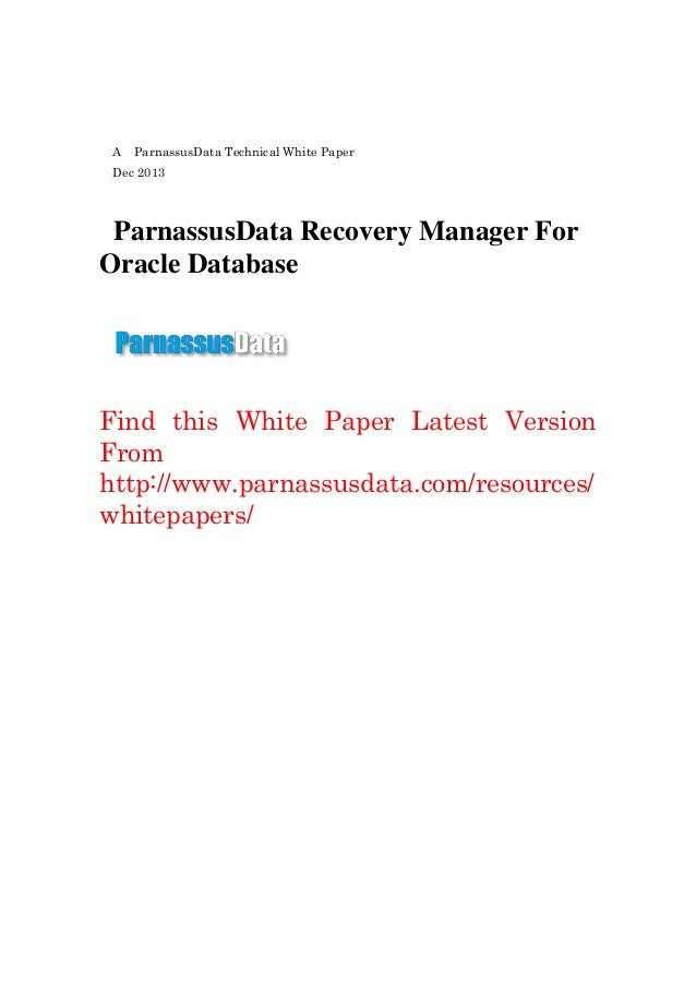 A ParnassusData Technical White Paper Dec 2013 ParnassusData Recovery Manager For Oracle Database Find this White Paper La...