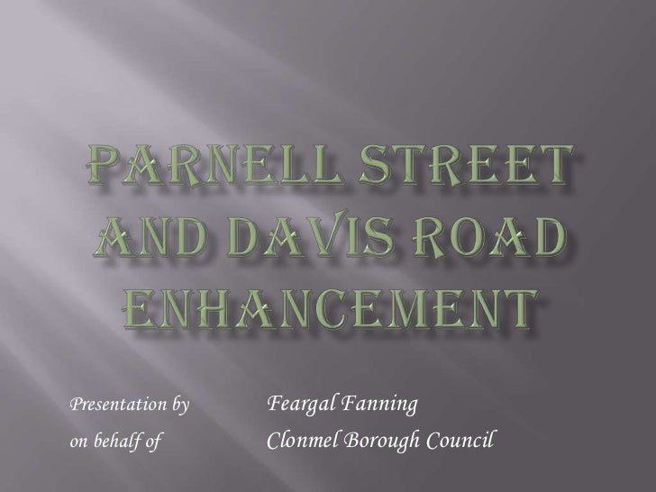 Parnell Street and Davis Road enhancement<br />Presentation by Feargal Fanning<br />on behalf of Clonmel Borough Counc...
