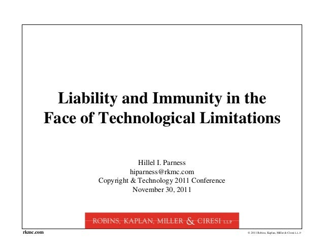 © 2011 Robins, Kaplan, Miller & Ciresi L.L.P.rkmc.com Liability and Immunity in the Face of Technological Limitations Hill...