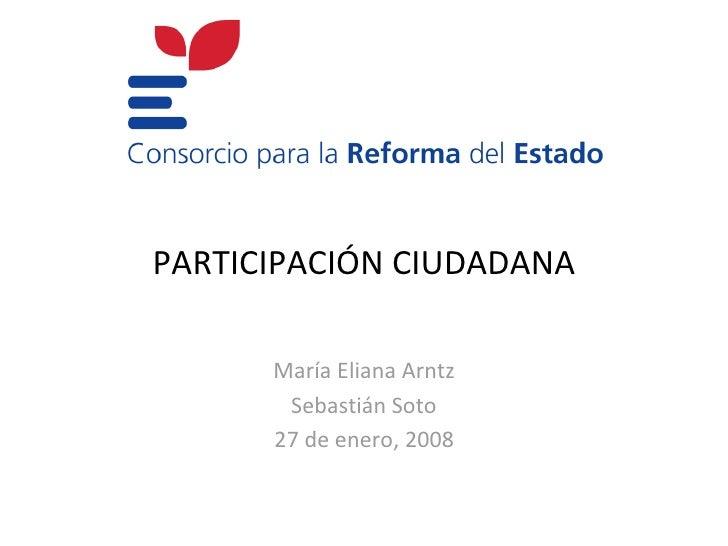 PARTICIPACIÓNCIUDADANA        MaríaElianaArntz        SebastiánSoto       27deenero,2008