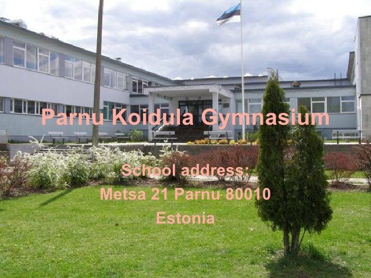 Parnu Koidula Gymnasium School address: Metsa 21 Parnu 80010 Estonia
