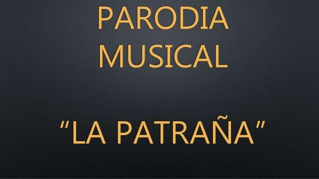 """PARODIA MUSICAL """"LA PATRAÑA"""""""