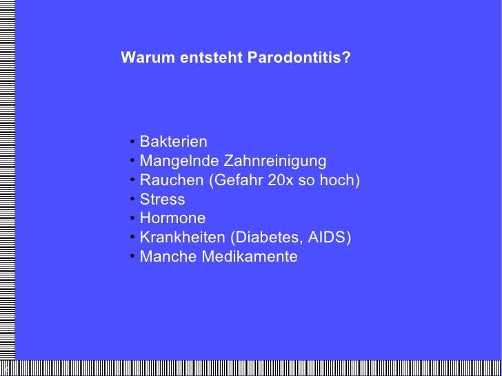 Warum entsteht Parodontitis? <ul><li>Bakterien </li></ul><ul><li>Mangelnde Zahnreinigung </li></ul><ul><li>Rauchen (Gefahr...