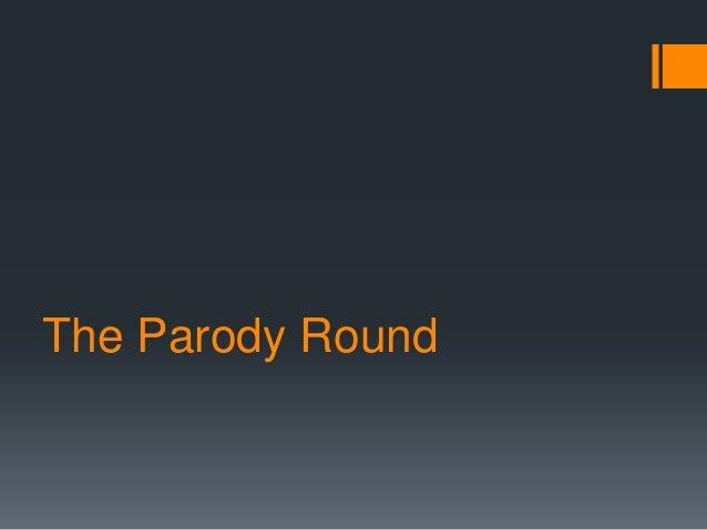 The Parody Round