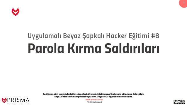 www.prismacsi.com © All Rights Reserved. 1 Uygulamalı Beyaz Şapkalı Hacker Eğitimi #8 Parola Kırma Saldırıları Bu doküman,...