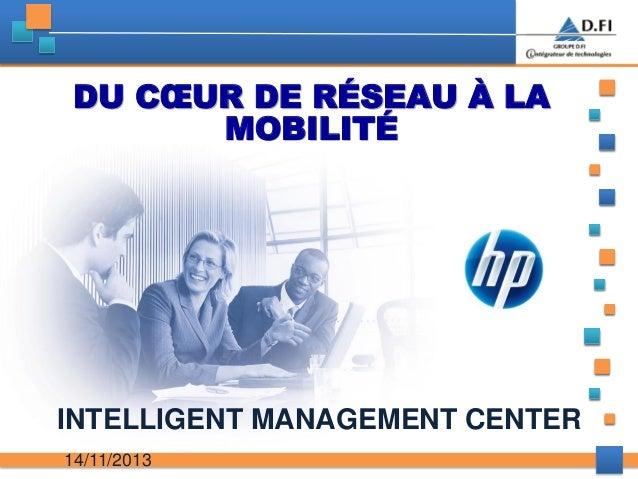 DU CŒUR DE RÉSEAU À LA MOBILITÉ  INTELLIGENT MANAGEMENT CENTER 14/11/2013