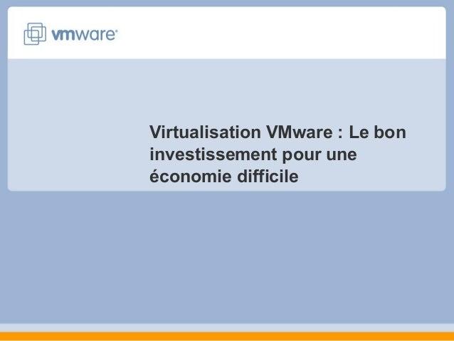 Virtualisation VMware : Le bon investissement pour une économie difficile