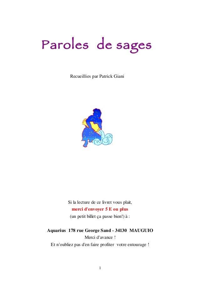 Paroles de sages  Recueillies par Patrick Giani  Si la lecture de ce livret vous plait,  merci d'envoyer 5 E ou plus  (un ...