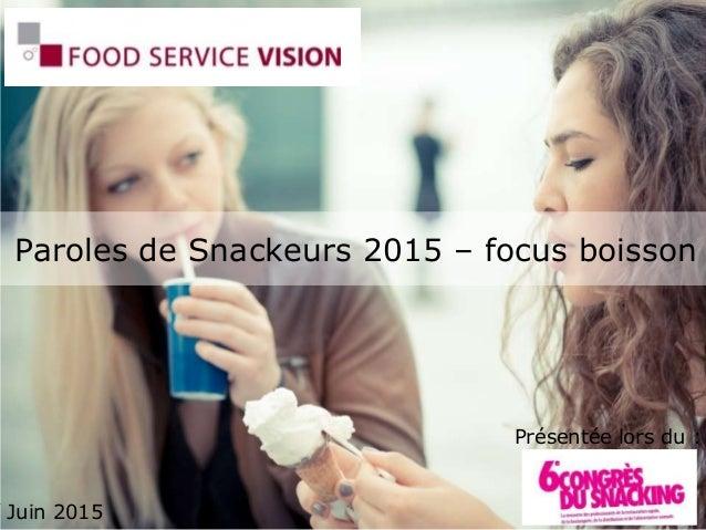 Paroles de Snackeurs 2015 – focus boisson Juin 2015 Présentée lors du :