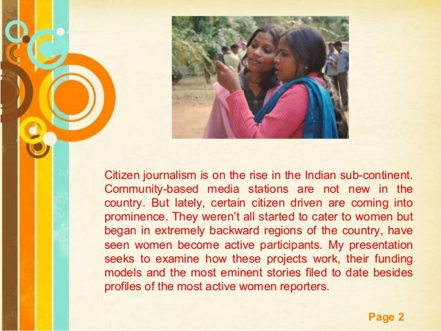 Free Powerpoint Templates Page 2 Citizen journalism is on the rise in the Indian sub-continent. Community-based media stat...