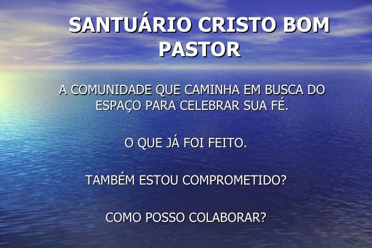 SANTUÁRIO CRISTO BOM        PASTOR A COMUNIDADE QUE CAMINHA EM BUSCA DO      ESPAÇO PARA CELEBRAR SUA FÉ.          O QUE J...