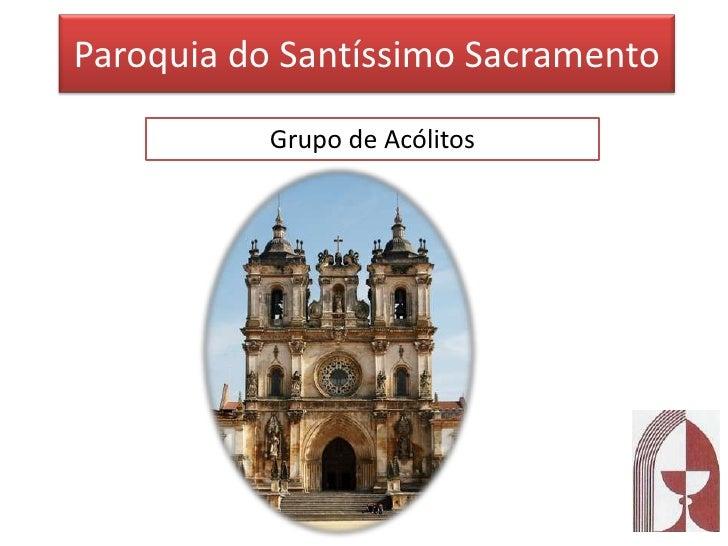 Paroquia do Santíssimo Sacramento<br />Grupo de Acólitos<br />
