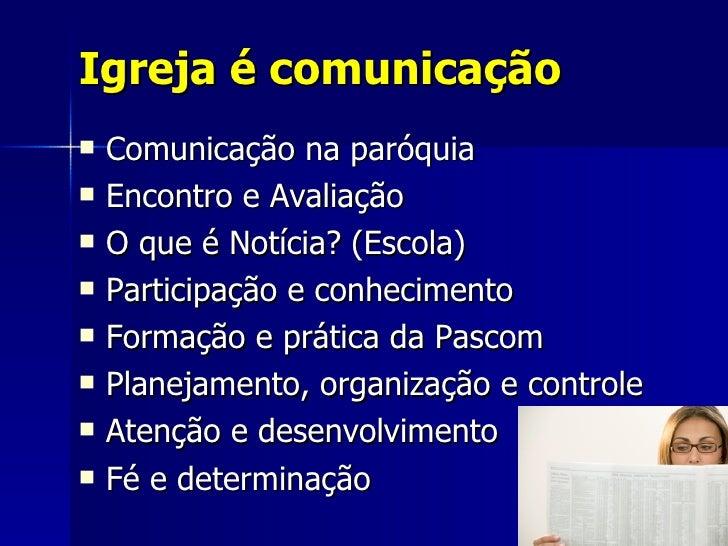 Igreja é comunicação <ul><li>Comunicação na paróquia </li></ul><ul><li>Encontro e Avaliação </li></ul><ul><li>O que é Notí...