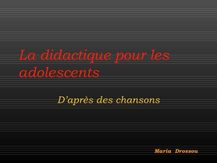 La didactique pour les adolescents D'après des chansons   Maria  Drossou