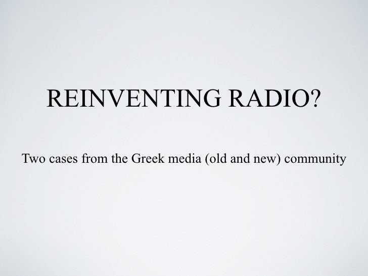 REINVENTING RADIO?  Two cases from the Greek media (old and new) community
