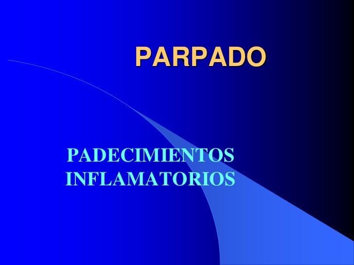 PARPADOPADECIMIENTOSINFLAMATORIOS