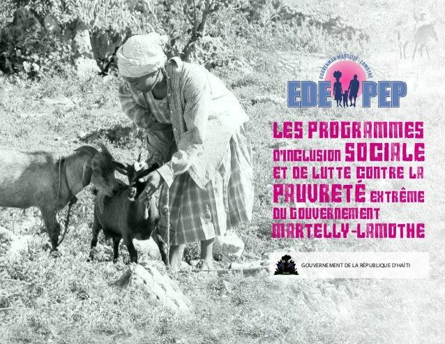 Les Programmes d'inclusion sociale et de lutte contre la pauvrete extreme du Gouvernement Martelly-Lamothe GOUVERNEMENT DE...