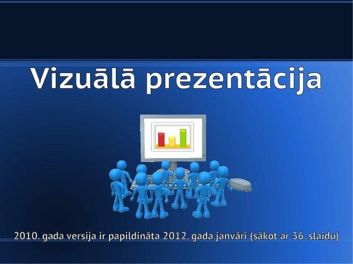 Vizuālā prezentācija2010. gada versija ir papildināta 2012. gada janvārī (sākot ar 36. slaidu)