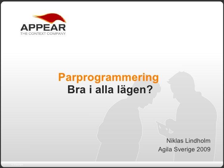 Parprogrammering  Bra i alla lägen? Niklas Lindholm Agila Sverige 2009