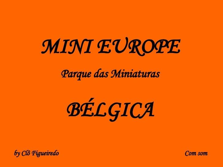 MINI EUROPE Parque das Miniaturas BÉLGICA Com som by Clô Figueiredo