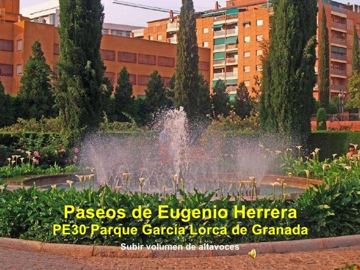 Paseos de Eugenio Herrera PE30 Parque García Lorca de Granada Subir volumen de altavoces