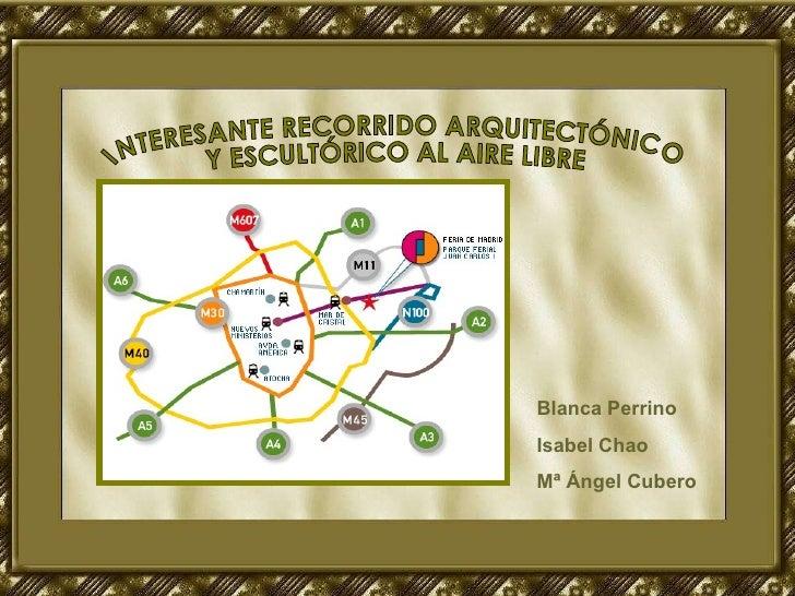 INTERESANTE RECORRIDO ARQUITECTÓNICO Y ESCULTÓRICO AL AIRE LIBRE Blanca Perrino Isabel Chao Mª Ángel Cubero