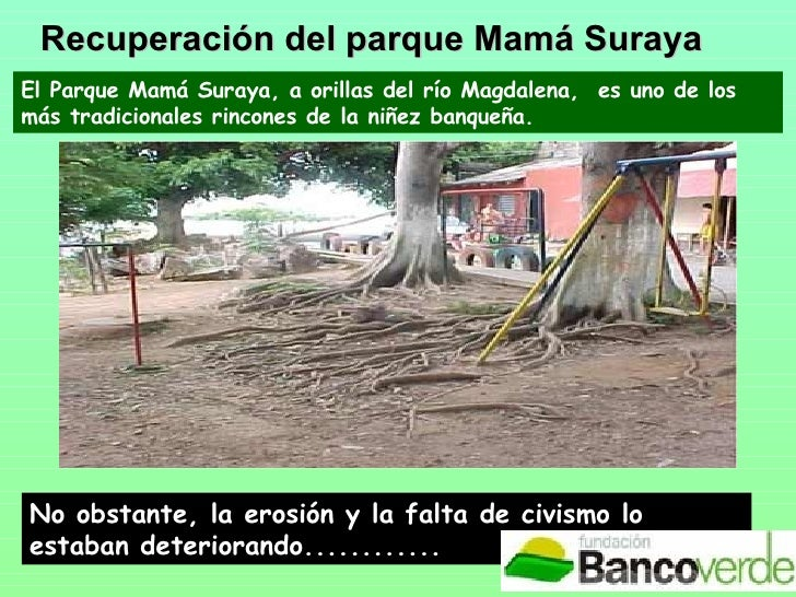 Recuperación del parque Mamá Suraya El Parque Mamá Suraya, a orillas del río Magdalena,  es uno de los más tradicionales r...