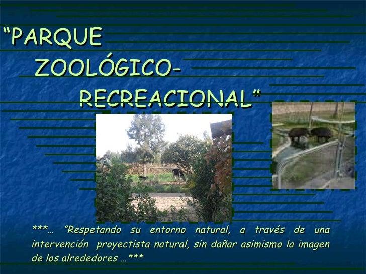 """"""" PARQUE    ZOOLÓGICO-    RECREACIONAL"""" ***… """"Respetando su entorno natural, a través de una intervención  proyectista nat..."""