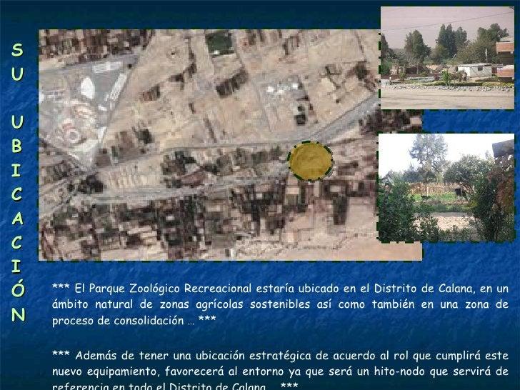 S U  U BICACIÓN *** El Parque Zoológico Recreacional estaría ubicado en el Distrito de Calana, en un ámbito natural de zon...