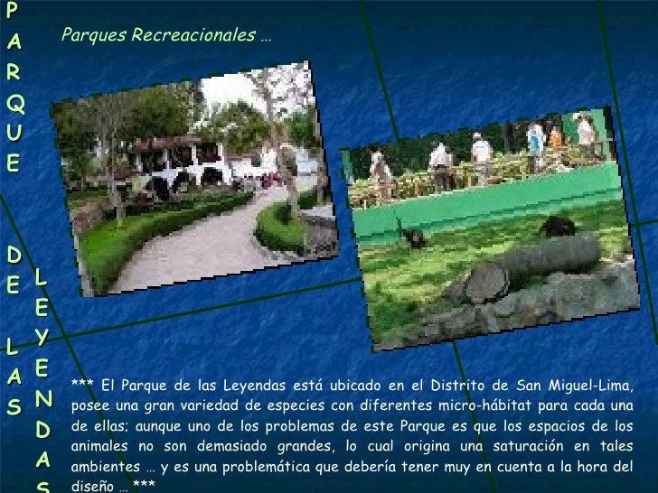 P A R Q U E D E LAS LEYENDAS Parques Recreacionales … *** El Parque de las Leyendas está ubicado en el Distrito de San Mig...