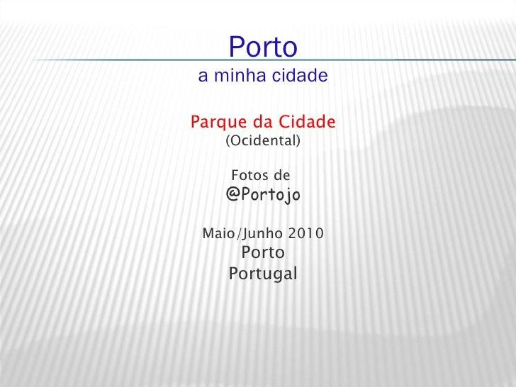 Porto a minha cidade Parque da Cidade (Ocidental) Fotos de  @Portojo Maio/Junho 2010 Porto Portugal