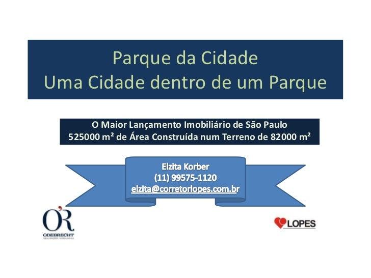Parque da CidadeUma Cidade dentro de um Parque      O Maior Lançamento Imobiliário de São Paulo  525000 m² de Área Constru...