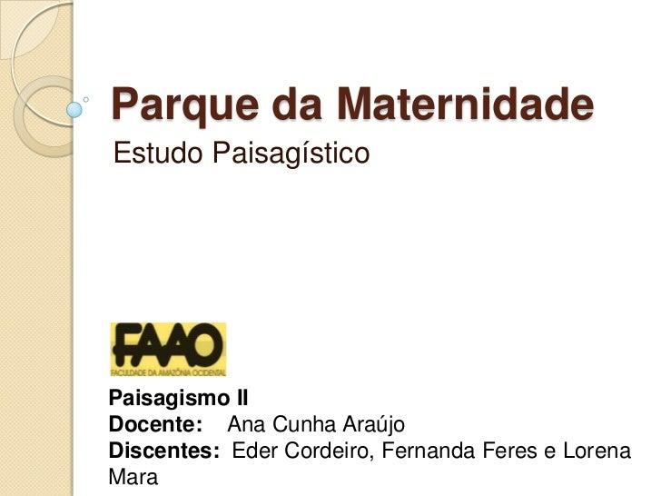 Parque da Maternidade<br />Estudo Paisagístico<br />Paisagismo II<br />Docente: Ana Cunha Araújo<br />Discentes: Eder Cord...