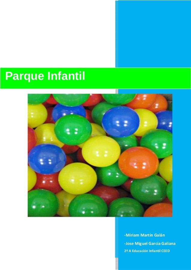 Parque Infantil  -Miriam Martín Galán -Jose Miguel García Galiana 2º A Educación Infantil CEED
