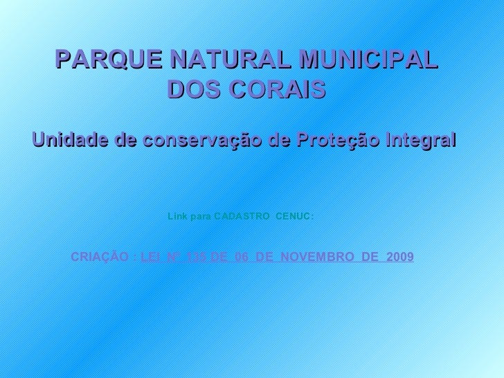 Link para CADASTRO  CENUC:          CRIAÇÃO :  LEI  N 0  135 DE  06  DE  NOVEMBRO  DE  2009 PARQUE NATURAL MUNICIPAL DOS C...