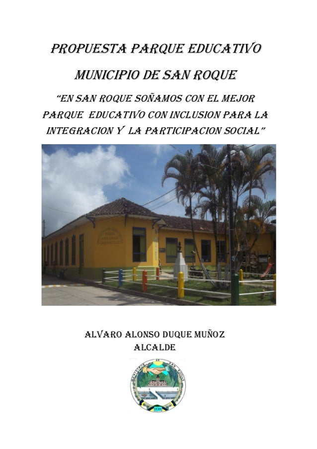 """PROPUESTA PARQUE EDUCATIVO     MUNICIPIO DE SAN ROQUE   """"EN SAN ROQUE SOÑAMOS CON EL MEJORPARQUE EDUCATIVO CON INCLUSION P..."""