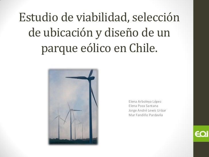 Estudio de viabilidad, selección de ubicación y diseño de un    parque eólico en Chile.                     Elena Arboleya...