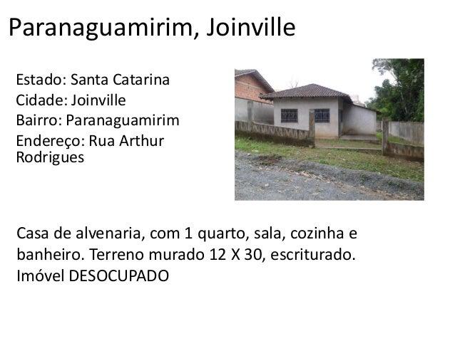 Paranaguamirim, Joinville Estado: Santa Catarina Cidade: Joinville Bairro: Paranaguamirim Endereço: Rua Arthur Rodrigues C...