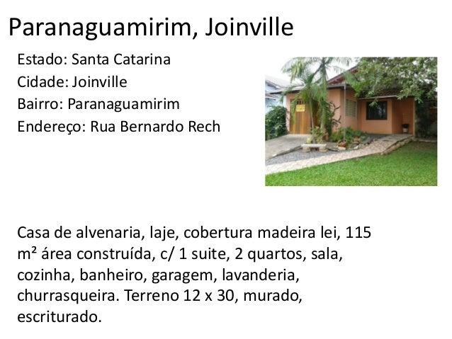 Paranaguamirim, Joinville Estado: Santa Catarina Cidade: Joinville Bairro: Paranaguamirim Endereço: Rua Bernardo Rech Casa...
