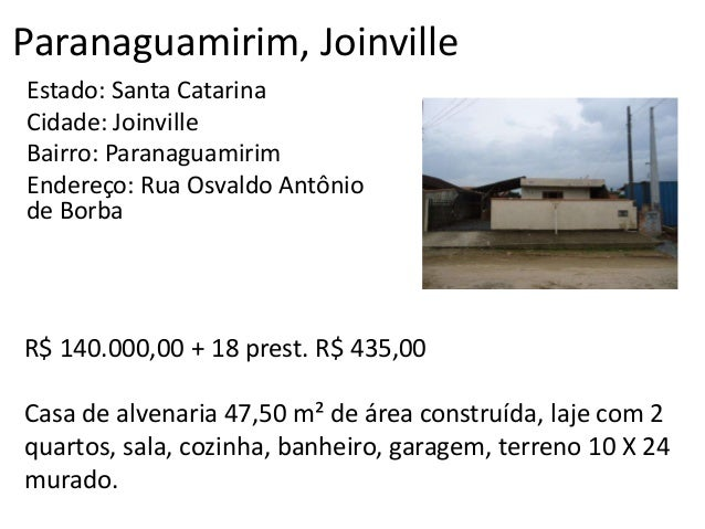 Paranaguamirim, Joinville Estado: Santa Catarina Cidade: Joinville Bairro: Paranaguamirim Endereço: Rua Osvaldo Antônio de...