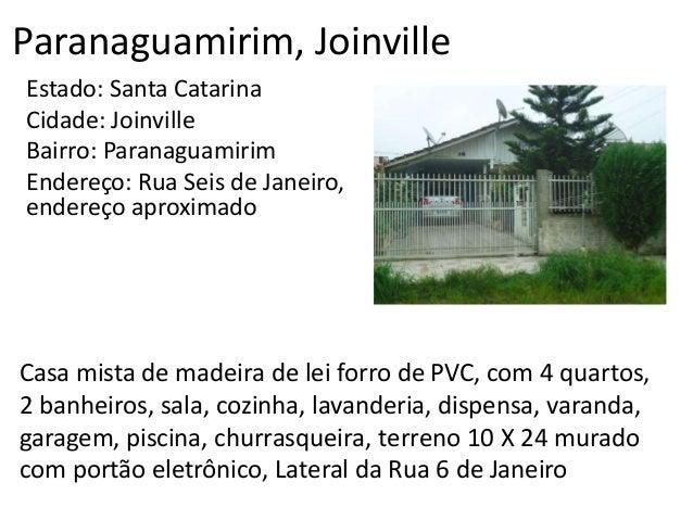 Paranaguamirim, Joinville Estado: Santa Catarina Cidade: Joinville Bairro: Paranaguamirim Endereço: Rua Seis de Janeiro, e...
