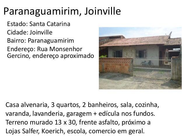Paranaguamirim, Joinville Estado: Santa Catarina Cidade: Joinville Bairro: Paranaguamirim Endereço: Rua Monsenhor Gercino,...