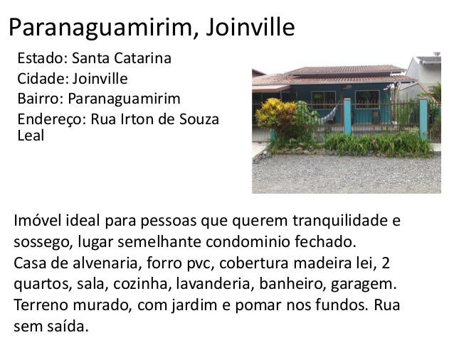 Paranaguamirim, Joinville Estado: Santa Catarina Cidade: Joinville Bairro: Paranaguamirim Endereço: Rua Irton de Souza Lea...
