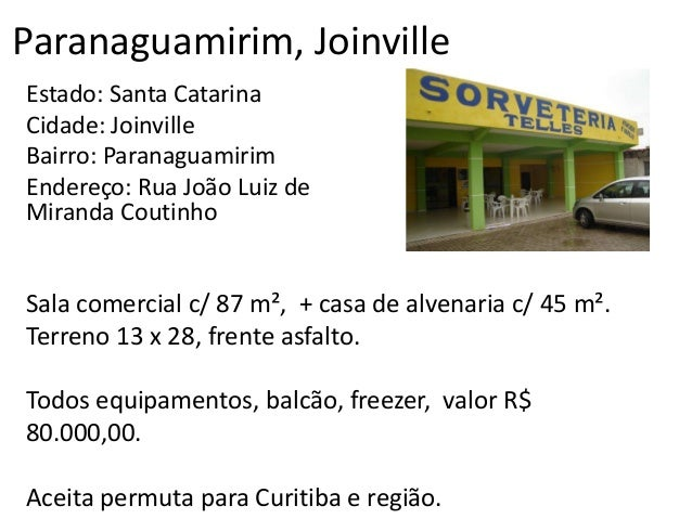 Paranaguamirim, Joinville Estado: Santa Catarina Cidade: Joinville Bairro: Paranaguamirim Endereço: Rua João Luiz de Miran...