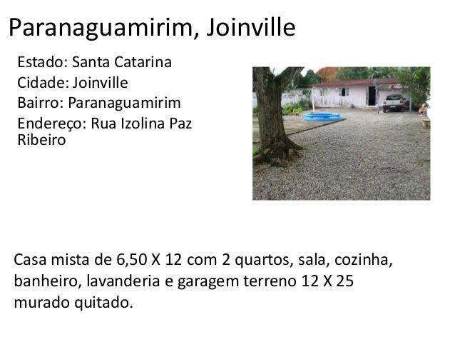 Paranaguamirim, Joinville Estado: Santa Catarina Cidade: Joinville Bairro: Paranaguamirim Endereço: Rua Izolina Paz Ribeir...