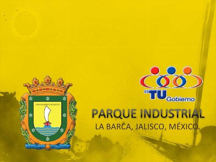 PARQUE INDUSTRIAL<br />LA BARCA, JALISCO, MÉXICO.<br />